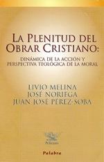 La plenitud del obrar cristiano: Dinámica de la acción y perspectiva teológica de la moral