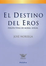 El destino del Eros. Perspectivas de moral sexual