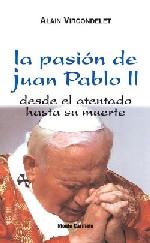 La pasión de Juan Pablo II desde el atentado hasta su muerte
