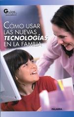 Cómo usar las nuevas tecnologías en la familia