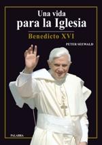Benedicto XVI. Una vida para la Iglesia