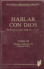 Hablar con Dios. Tomo III Tiempo ordinario (1) Semanas I-XII