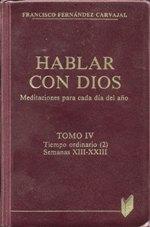 Hablar con Dios. Tomo IV Tiempo ordinario (2) Semanas XIII-XXIII