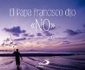 El Papa Francisco dijo «NO»