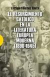 El resurgimiento católico en la literatura europea moderna (1890-1945)