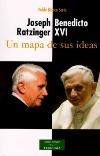 Joseph Ratzinger - Benedicto XVI.Un mapa de sus ideas