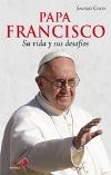 Papa Francisco. Su vida y sus desafíos