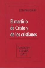 El martirio de Cristo y de los cristianos