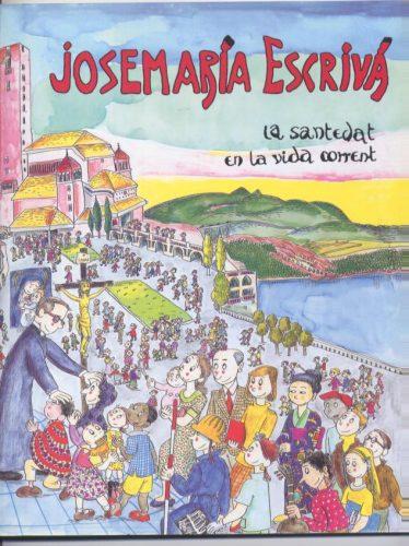 Josemaria Escrivá: la santedat en la vida corrent