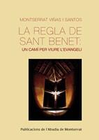 La Regla de Sant Benet: un camí per viure l' Evangeli