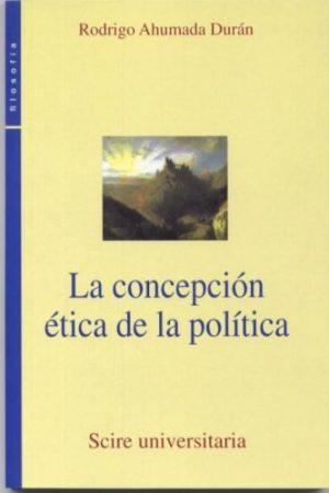 La concepción ética de la política