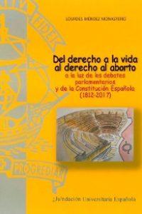 Del derecho a la vida al derecho al aborto a la luz de los debates parlamentarios y de la Constitución Española (1812-2017)