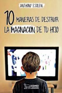 10 maneras de destruir la imaginación de tu hijo