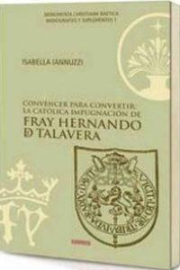 Convencer para convertir: la Católica impugnación de fray Hernando de Talavera