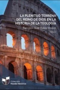 La plenitud terrena del Reino de Dios en la historia de la teología. Tomo I y Tomo II