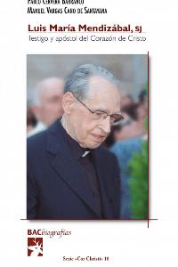 Luis María Mendizábal, SJ. Testigo y apóstol del Corazón de Cristo