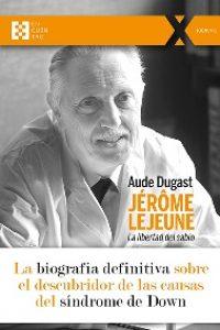 Jérôme Lejeune. La libertad del sabio