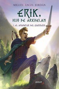 Erik hijo de Árkhelan I. El amanecer del guerrero