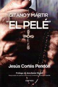 """""""El Pelé"""", Gitano y Martir"""